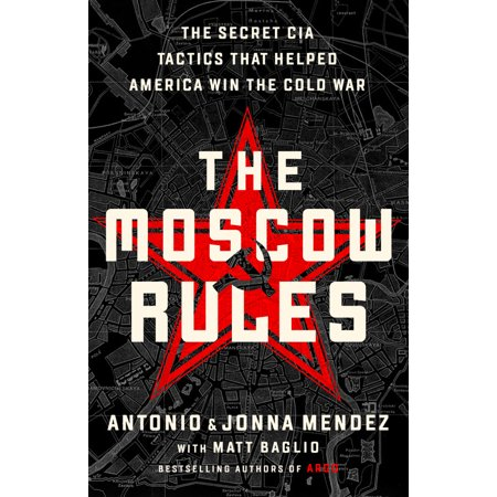 The Moscow Rules : The Secret CIA Tactics That Helped America Win the Cold (Effects Of The Cold War On America)