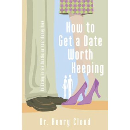 How to Get a Date Worth Keeping : Be Dating in Six Months or Your Money