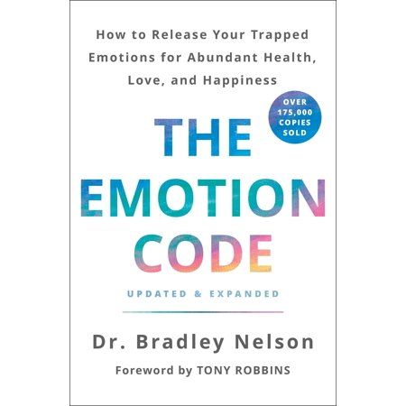The Emotion Code : How to Release Your Trapped Emotions for Abundant Health, Love, and Happiness (Updated and Expanded