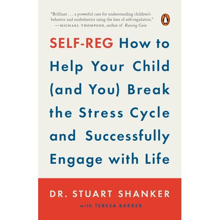 Self-Reg : How to Help Your Child (and You) Break the Stress Cycle and Successfully Engage with