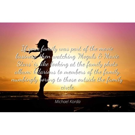 Michael Korda - Famous Quotes Laminated POSTER PRINT 24x20 - If your family was part of the movie business, then watching 'Moguls & Movie Stars' is like looking at the family photo album: hilarious t](Hilarious Halloween Quotes)