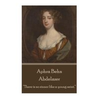 """Aphra Behn - Abdelazer : """"There Is No Sinner Like a Young Saint."""""""