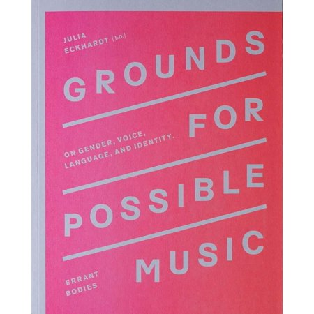 Grounds for Possible Music : On Gender, Voice, Language, and - Language Through Music