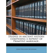 Studies in Ancient History : Comprising a Reprint of Primitive Marriage..