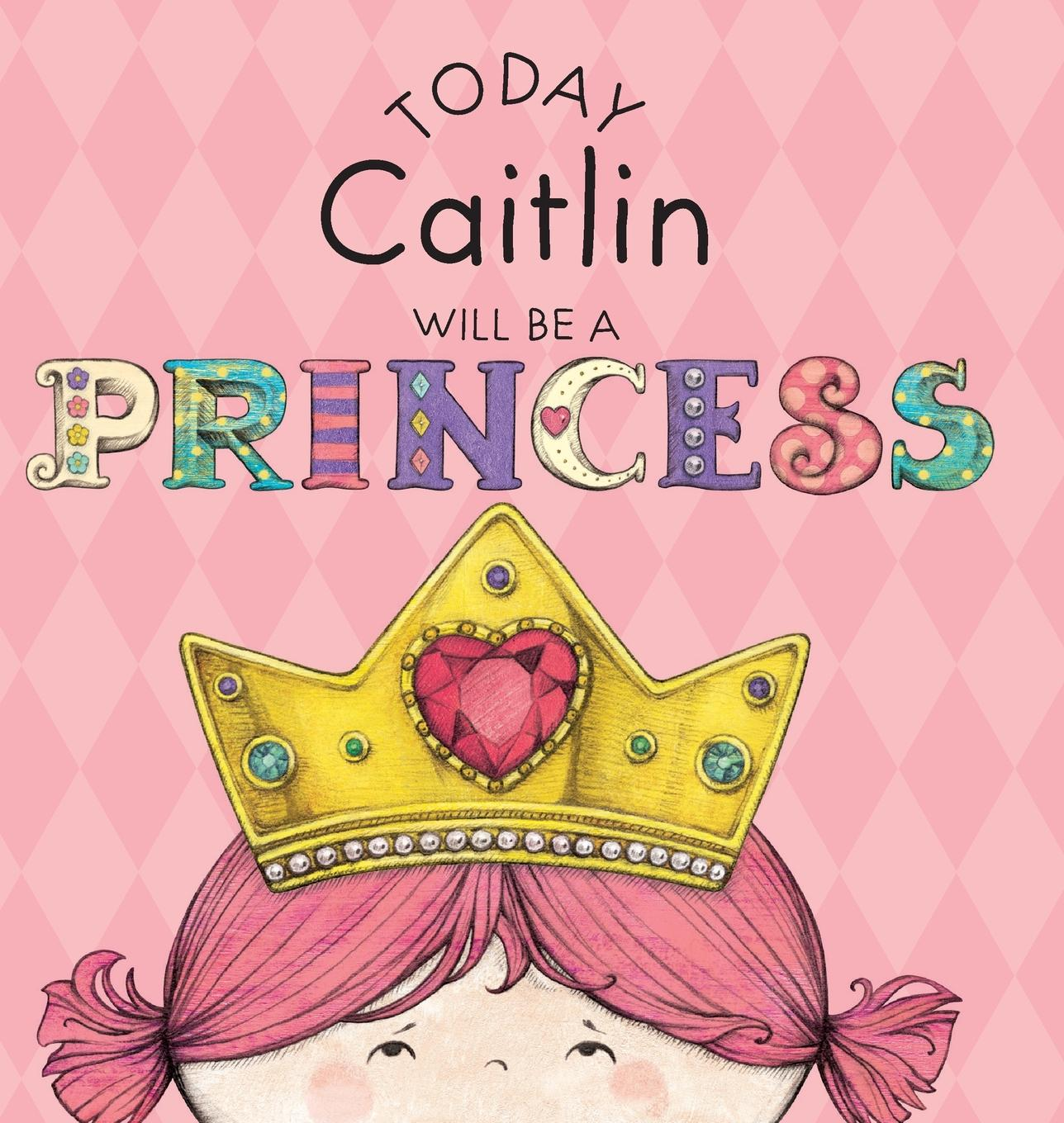 Today Caitlin Will Be a Princess