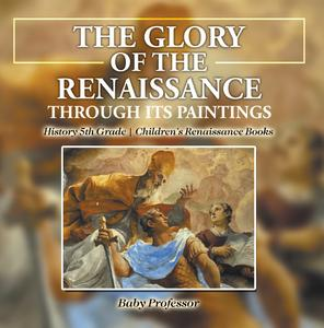 The Glory of the Renaissance through Its Paintings : History 5th Grade | Children's Renaissance Books - eBook