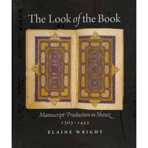 The Look of the Book: Manuscript Production in Shiraz, 1303-1452