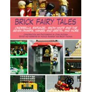 Brick Fairy Tales : Cinderella, Rapunzel, Snow White and the Seven Dwarfs, Hansel and Gretel, and More