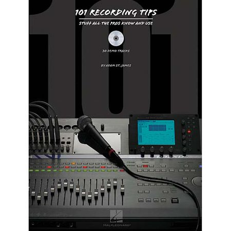 101 Recording Tips: Stuff All The Pros Know And Use by