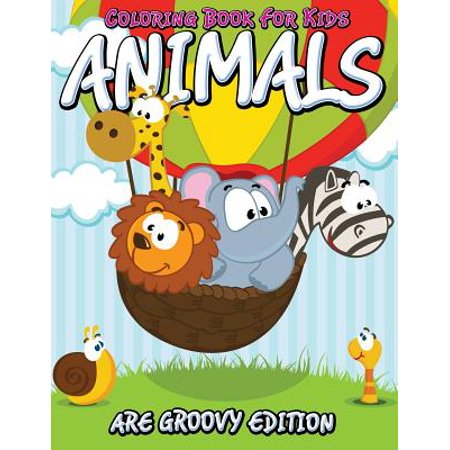 Coloring Book for Kids : Animals Are Groovy Edition (Groovy Love Child)