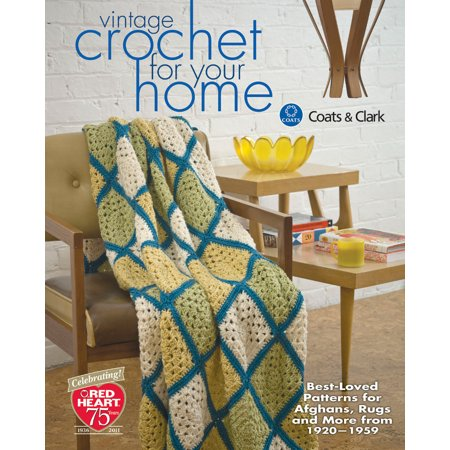 Vintage Crochet for Your Home : Best-Loved Patterns for Afghans, Rugs and More from