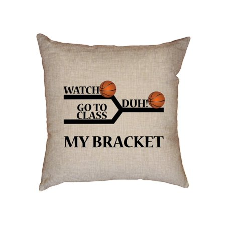 March Madness Bracket - Watch Duh! Go To Class Decorative Linen Throw Cushion Pillow Case with (Best Site For March Madness Bracket Pool)