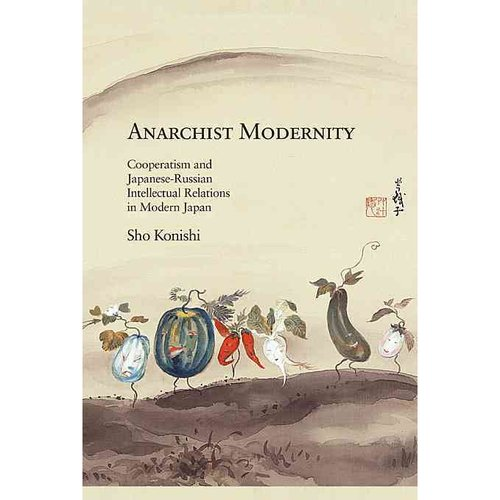 Anarchist Modernity: Cooperatism and Japanese-russian Intellectual Relations in Modern Japan