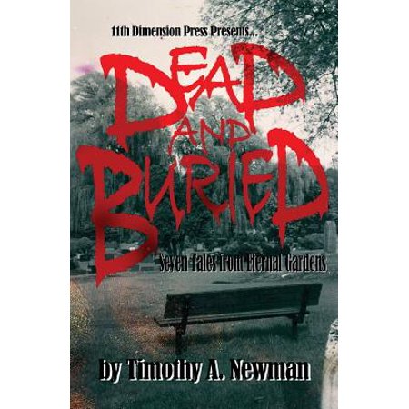Dead and Buried : Seven Tales from Eternal Gardens