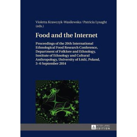 Food and the Internet: Proceedings of the 20th International Ethnological Food Research Conference, Department of Folklore and Ethnology, Institute of Ethnology and Cultural