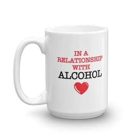 In A Relationship With Alcohol Funny Coffee & Tea Gift Mug For Drinkers & Lover Of Alcoholic Drinks Such As Beer, Sparkling Wine, Brandy, Gin, Rum, Whiskey, Vodka, Scotch, Margarita - Halloween Punch Alcoholic Vodka