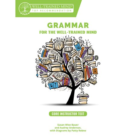 Grammar for the Well-Trained Mind: Core Instructor Text : A Complete Course for Young Writers, Aspiring Rhetoricians, and Anyone Else Who Needs to Understand How English Works ()