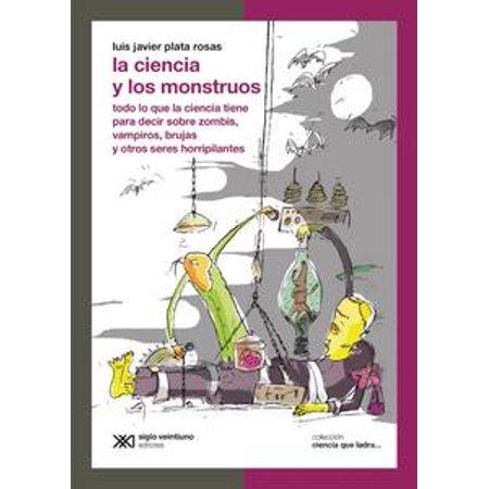 La ciencia y los monstruos: Todo lo que la ciencia tiene para decir sobre zombis, vampiros, brujas y otros seres horripilantes - eBook - Vampiros Para Halloween