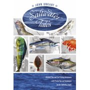 Saltwater Tales : Offshore, Bay, and Surf Fishing Adventures with Proven Tips and Techniques for the Saltwater Angler