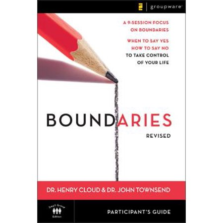 Boundaries Participant's Guide---Revised : When to Say Yes, How to Say No to Take Control of Your