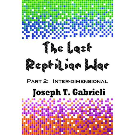 The Last Reptilian War: Part 2 - Inter-dimensional - eBook