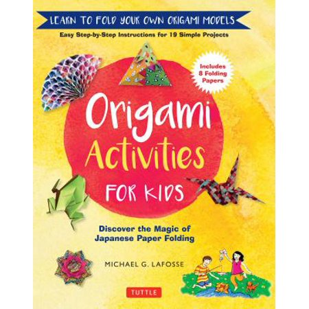 Origami Activities for Kids : Discover the Magic of Japanese Paper Folding, Learn to Fold Your Own Paper - Magic Paper