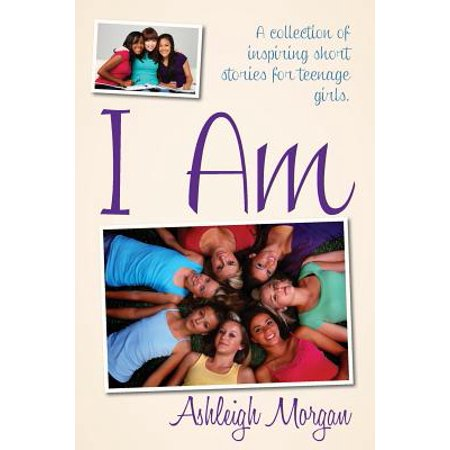 I Am : A Collection of Inspiring Short Stories for Teenage (The Sound Of Summer Running Short Story)
