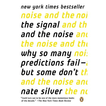 The Signal And The Noise  Why So Many Predictions Failm   But Some Dont