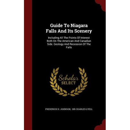 Guide to Niagara Falls and Its Scenery : Including All the Points of Interest Both on the American and Canadian Side. Geology and Recession of the