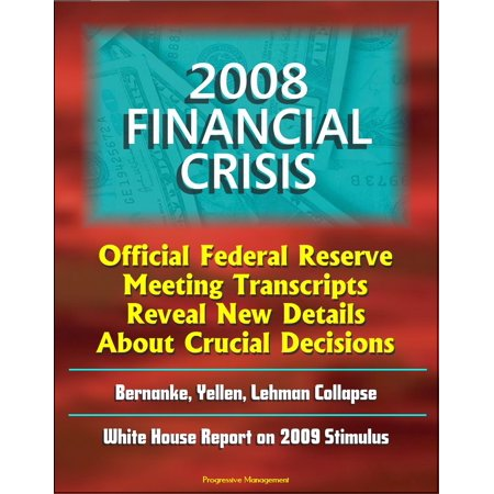 2008 Financial Crisis: Official Federal Reserve Meeting Transcripts Reveal New Details About Crucial Decisions, Bernanke, Yellen, Lehman Collapse, White House Report on 2009 Stimulus - (New White House)