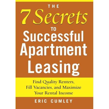 The 7 Secrets To Successful Apartment Leasing  Find Quality Renters  Fill Vacancies  And Maximize Your Rental Income