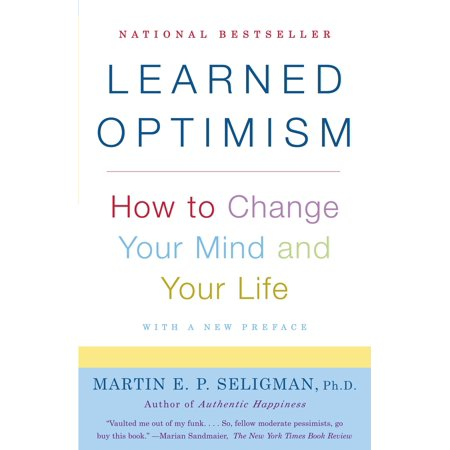 Learned Optimism : How to Change Your Mind and Your