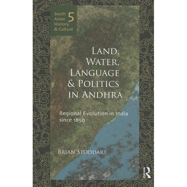 South Asian History and Culture: Land, Water, Language and Politics in Andhra: Regional Evolution in India Since 1850 (Hardcover)
