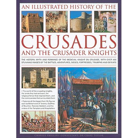 - An Illustrated History of the Crusades and Crusader Knights : The History, Myth and Romance of the Medieval Knight on Crusade, with Over 500