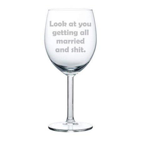 Wine Glass Goblet Funny Engagement Wedding Bride Groom Look At You Getting All Married (10 oz) - Wedding Goblets