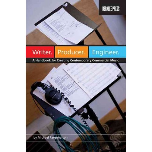 Writer. Producer. Engineer.: A Handbook for Creating Contemporary Commerical Music