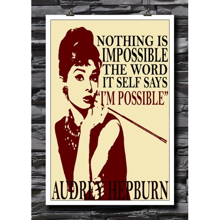 Audrey Hepburn Quote | Nothing Is Impossible, The Word It Self says