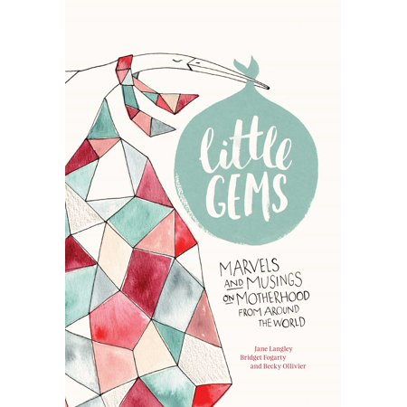 Little Gems : Marvels and Musings on Motherhood from Around the World (Around Stone)