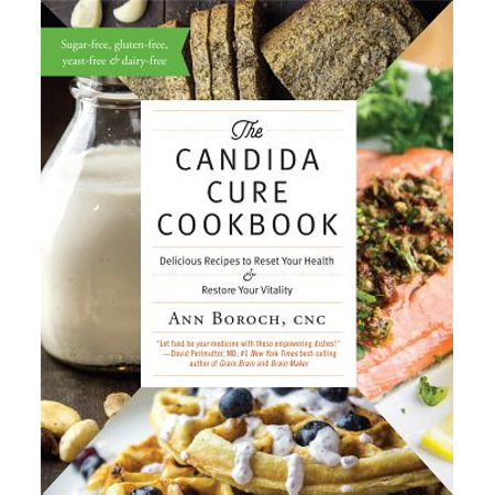 The Candida Cure Cookbook : Delicious Recipes to Reset Your Health and Restore Your