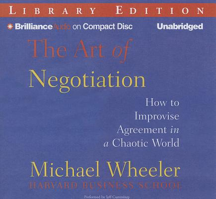 The Art of Negotiation: How to Improvise Agreement in a Chaotic World, Library Edition