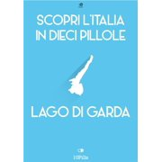 Scopri l'Italia in 10 Pillole - Lago di Garda - eBook