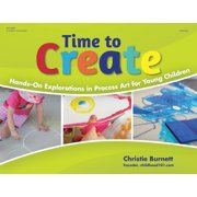 Time to Create : Hands-On Explorations in Process Art for Young Children