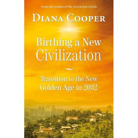 Birthing A New Civilization : Transition to the New Golden Age in 2032
