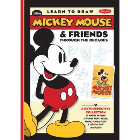 Learn to Draw Mickey Mouse & Friends Through the Decades: A Retrospective Collection of Vintage Artwork Featuring Mickey Mouse, Minnie, Donald,