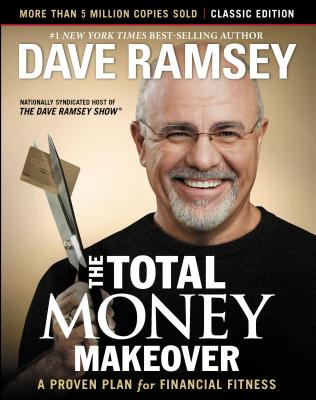 The Total Money Makeover: A Proven Plan For Financial Fitness (Classic Edition)