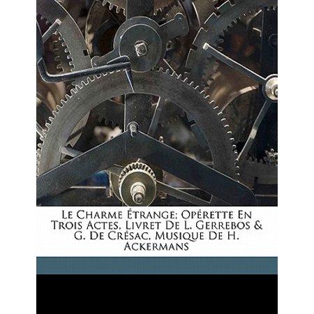 Le Charme �trange; Op�rette En Trois Actes, Livret de L. Gerrebos & G. de Cr�sac, Musique de H. (Le Charme Discret De L Intestin En Anglais)