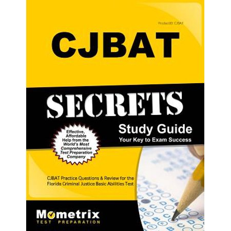 Cjbat Secrets Study Guide : Cjbat Practice Questions and Review for the Florida Criminal Justice Basic Abilities (Major Field Test In Business Study Guide)