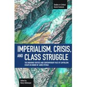 Imperialism, Crisis and Class Struggle : The Enduring Verities and Contemporary Face of Capitalism: Essays in Honor of James Petras