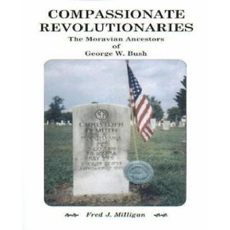 Compassionate Revolutionaries  The Moravian Ancestors Of George W  Bush