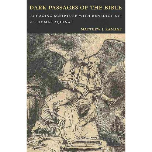 Dark Passages of the Bible: Engaging Scripture With Benedict XVI and St. Thomas Aquinas